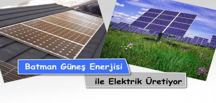 Batman Güneş Enerjisi ile Elektrik Üretiyor